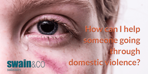 How can I help someone going through domestic violence? | Free Legal Advice | Swain & Co Solicitors
