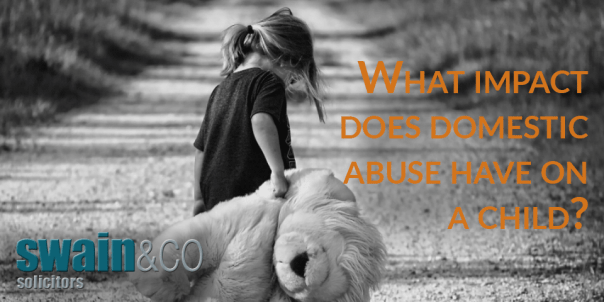 What impact does domestic abuse have on a child?   Family Law Legal Advice   Swain & Co Solicitors