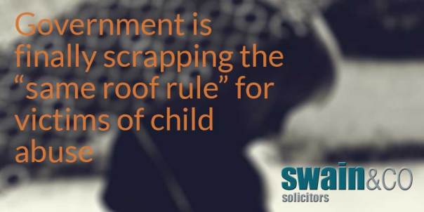 "Government is finally scrapping the ""same roof rule"" for victims of child abuse 
