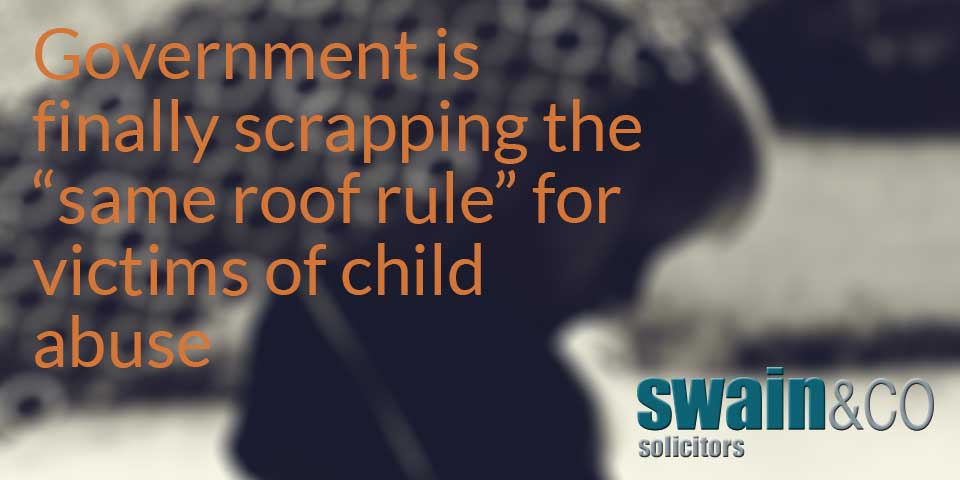 """Government is finally scrapping the """"same roof rule"""" for victims of child abuse"""