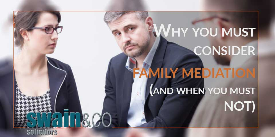 Why you must consider family mediation (and when you must NOT).
