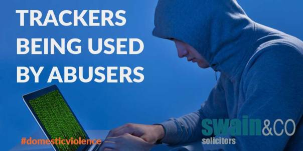 Trackers being used by abusers | Domestic Violence Legal Advice | Swain & Co Solicitors