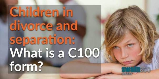 Children in divorce and separation: What is a C100 form? | Family Law Legal Advice | Swain & Co Solicitors