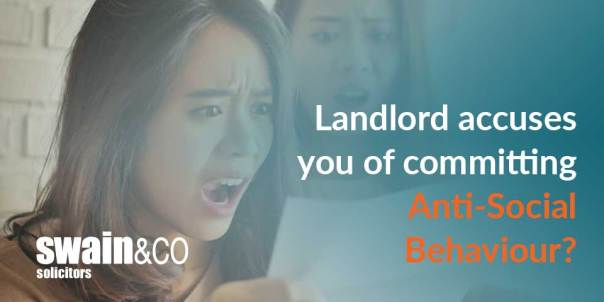 Landlord accuses you of committing Anti-Social Behaviour? Tell your side of the story | Housing Law Advice | Swain & Co Solicitors