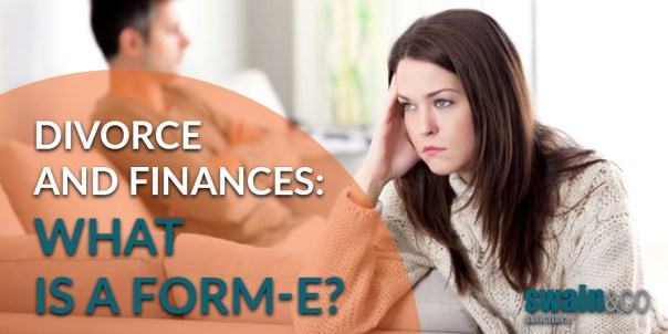 Divorce and Finances: What is a Form E? Divorce & Family Law Solicitors   Swain & Co Solicitors