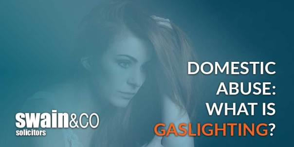 What is Gaslighting? | Domestic Abuse & Violence | Swain & Co Solicitors