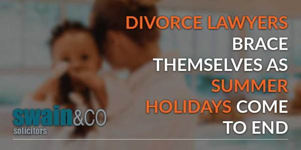 Divorce lawyers brace themselves as summer holidays come to end | Divorce and Family Law Solicitors | Swain & Co Solicitors