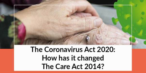 The Coronavirus Act 2020: How has it changed The Care Act 2014? | Community Care legal Advice | Swain & Co Solicitors