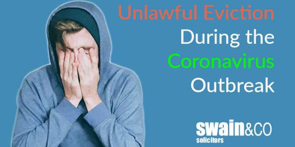 Unlawful Eviction During the Coronavirus Outbreak | Housing Law Solicitors | Swain & Co Solicitors
