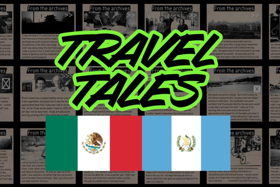 Travel Tales - Mexico-Guatemala
