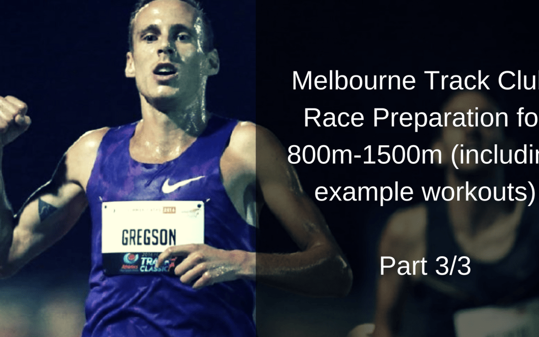 Melbourne Track Club Training: Race Preparation for 800m-1500m (including example workouts) Part 3/3