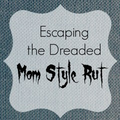 Escaping the Dreaded Mom Style Rut