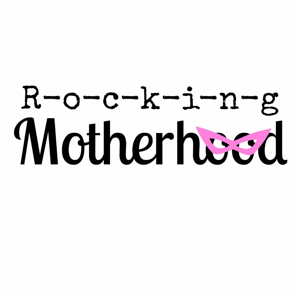 R-o-c-k-i-n-g Motherhood
