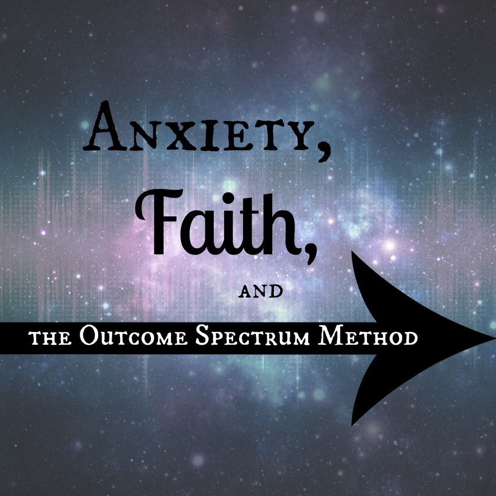 Anxiety, Faith, and the Outcome Spectrum Method