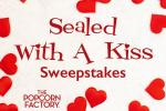 Popcorn Factory Sealed With A Kiss Sweepstakes
