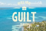 Belize Guilt Trip Sweepstakes - Win Trip