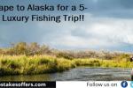 Omaze Alaska Fishing Adventure Sweepstakes