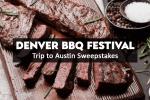 Denver BBQ Festival Trip to Austin Sweepstakes