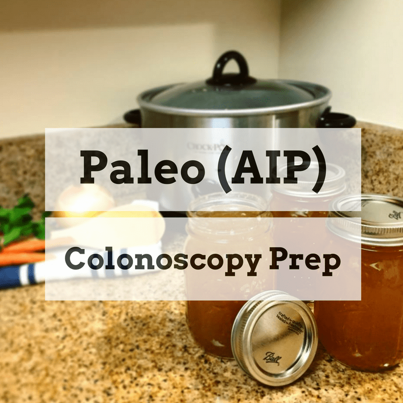 How To Keep Your Colonoscopy Prep Paleo (AIP) – Sweetened By