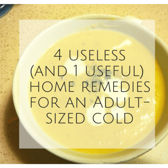 4 Useless (and 1 useful) Remedies for An adult-Sized Cold - SweetMadeleine.ca