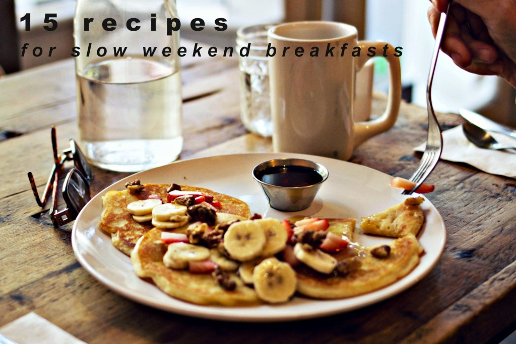15 recipes for slow weekend breakfasts | via sweet miscellany