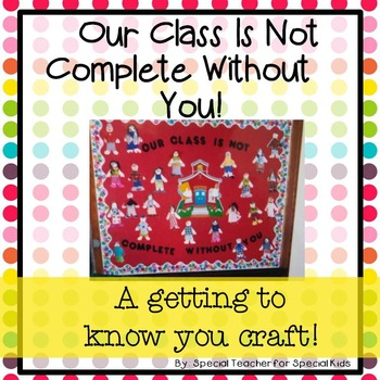 Our Class is Not Complete Without You - Craftivity