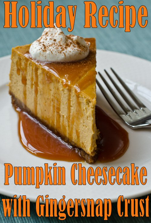 Holiday Recipe Pumpkin Cheesecake with Gingersnap Crust