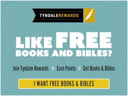 Join Tyndale Rewards program for free then complete activities and refer friend to earn points that are redeemable for free books and Bibles.