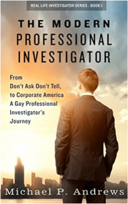 Book Revew The Modern Professional Investigator by Michael P Andrews From Don't Ask Don't Tell to Corporate America A Gay Professional Investigator's Journey