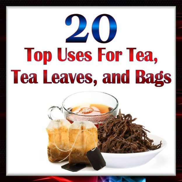 20 Top Uses For Tea, Tea Leaves, and Bags