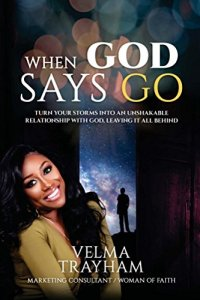 When God Says Go: Turn Your Storms Into An Unshakable Relationship With God