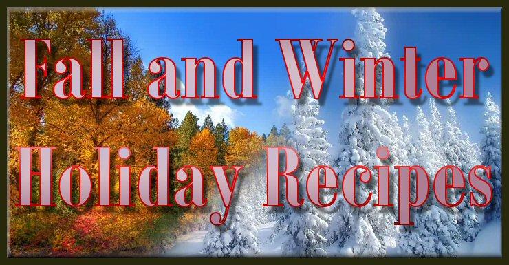 Fall and Winter Holiday Recipes