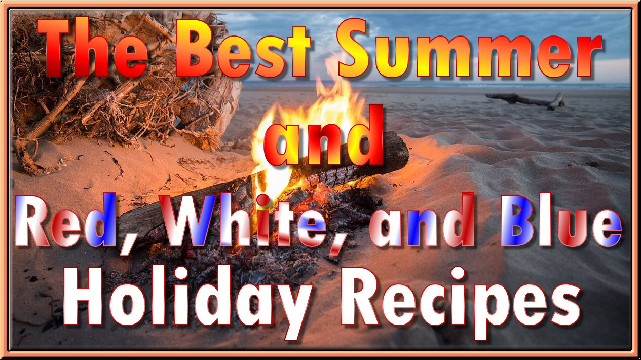 The Best Summer and Red, White, and Blue Holiday Recipes