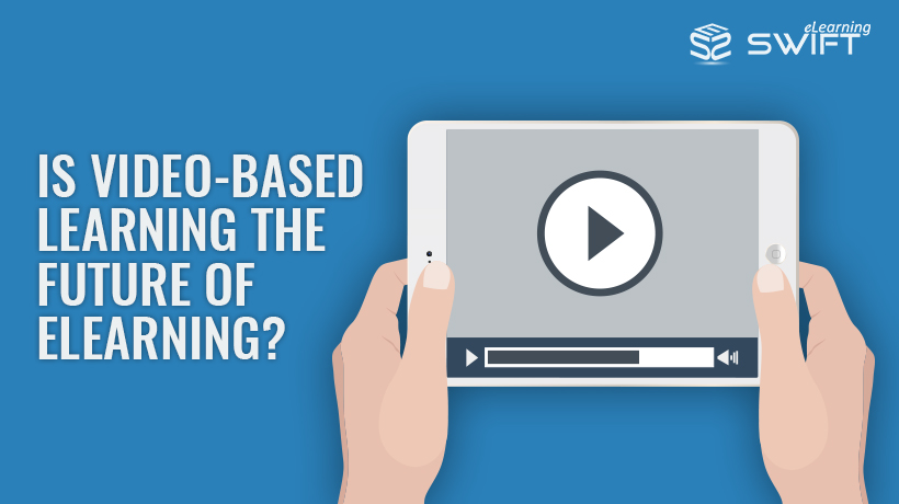 Video Based Learning_Swift_eLearning