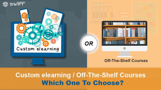 Custom elearning Content Development Or Off-The-Shelf Courses