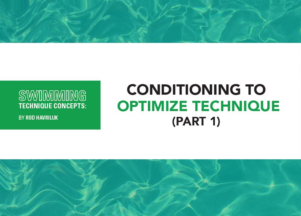 Swimming Technique COncepts - Conditioning to Optimize Technique part 1.0