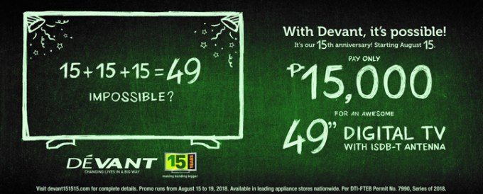 Starting from August 15 to August 19, 2018, customers may avail of Devant's 49DL541 49-inch Digital TV with ISDB-T antenna at a special promo price of Php 15,000.00 only.