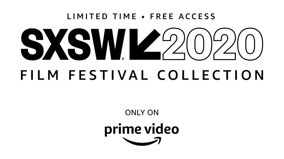 Prime Video presents the SXSW 2020 Film Festival Collection