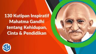130 Kutipan Inspiratif Mahatma Gandhi tentang Kehidupan, Cinta & Pendidikan