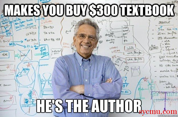 Makes you buy text book he is the author