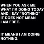 When I say I am doing nothing