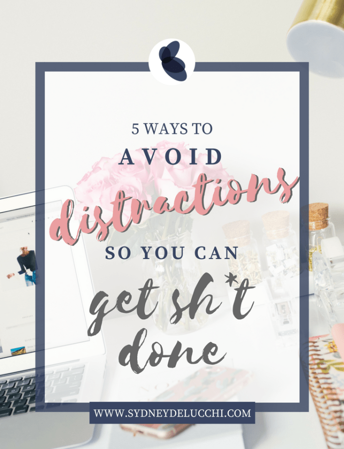 5 Ways to Avoid Distractions So You Can Get Sh*t Done