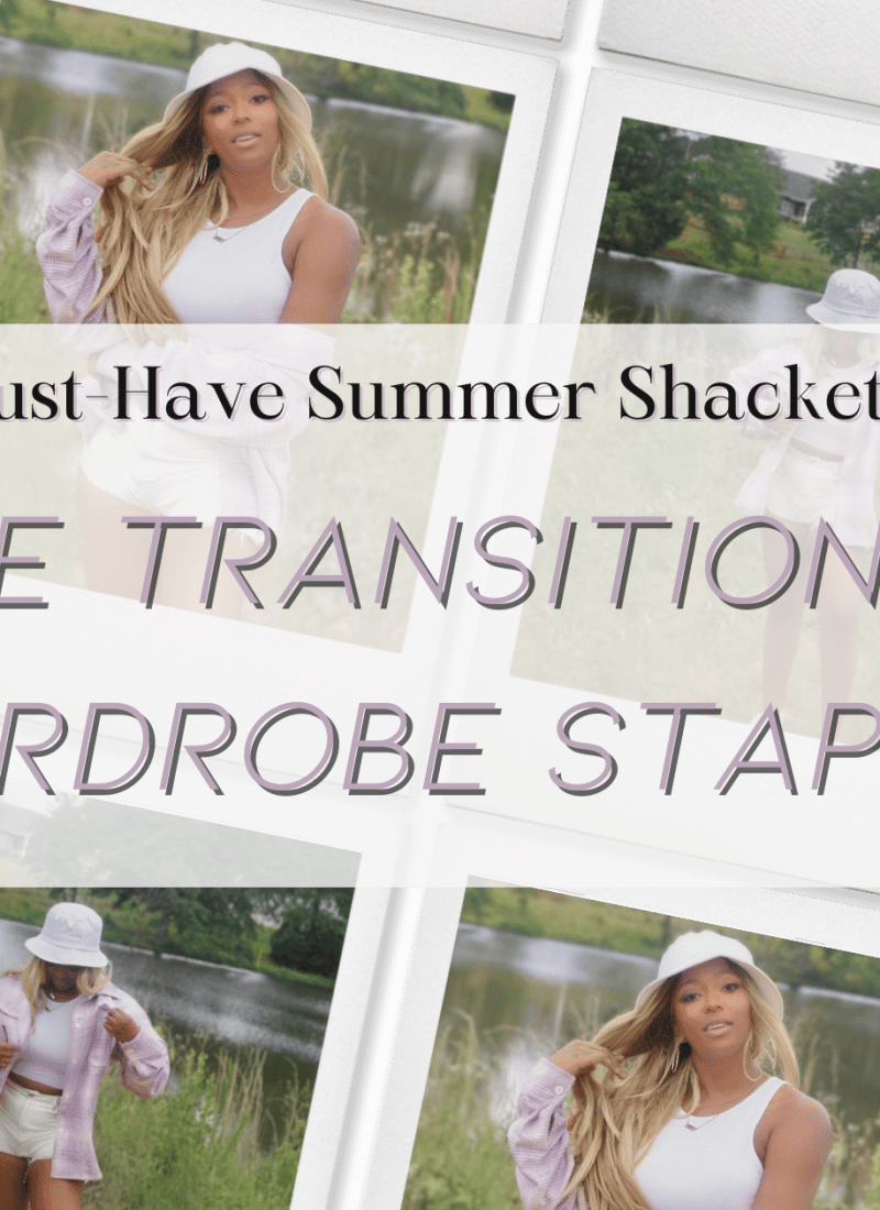 Must Have Summer Shackets: The Transitional Wardrobe Staple