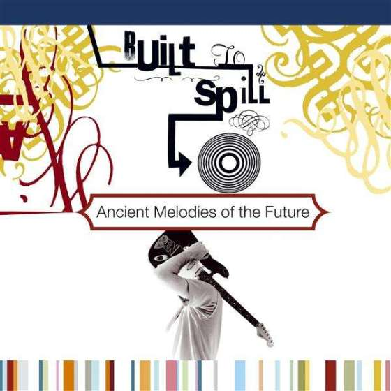 Built To Spill - Ancient Melodies