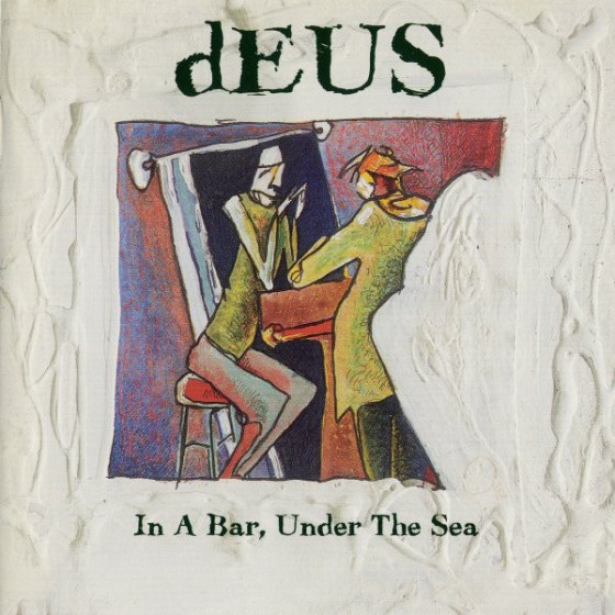 dEUS - In a bar under the sea
