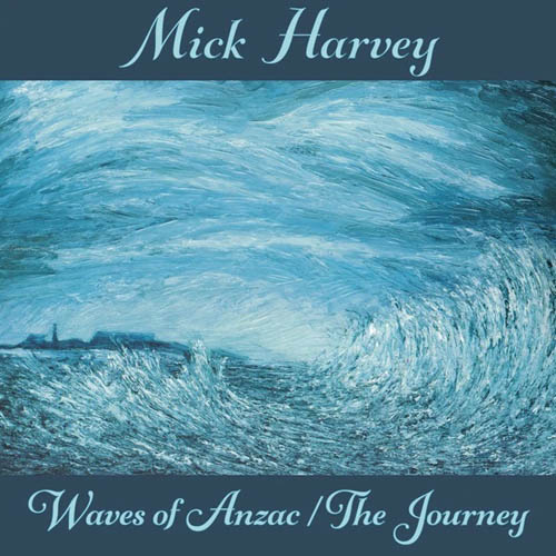 Mick Harvey - Waves of Anzac/The Journey