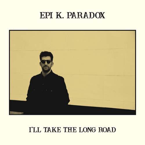 Epi K Paradox - I'll Take The Long Road