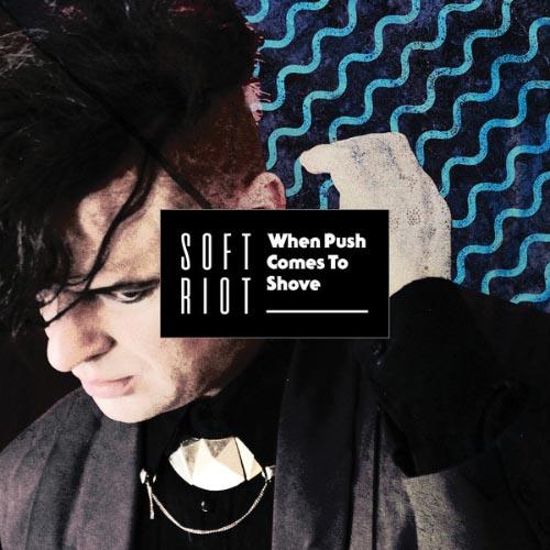 Soft Riot - When Push Comes To Shove