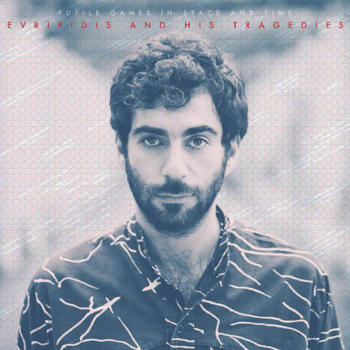 Evripidis & His Tragedies - Futile Games in Space and Time