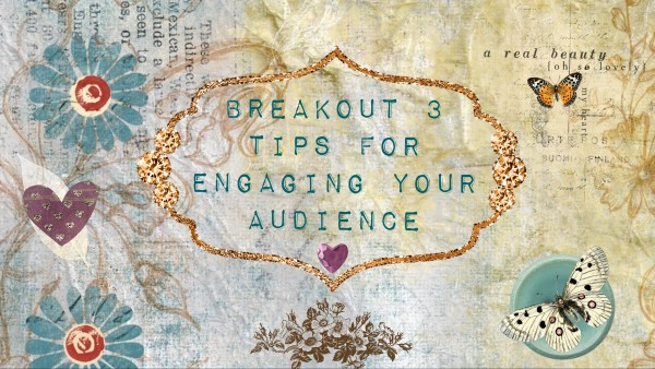 Breakout 3: tips for engaging your audience